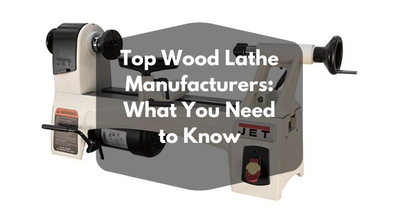 Top Wood Lathe Manufacturers