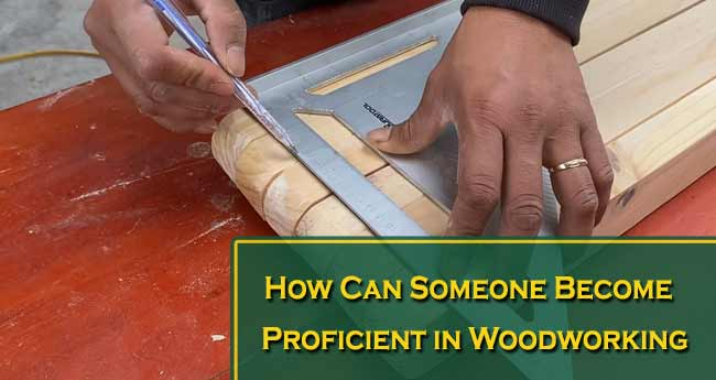 How Can Someone Become Proficient in Woodworking