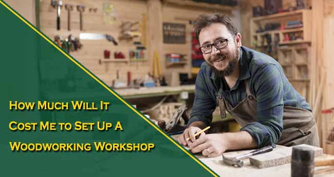 How Much Will It Cost Me to Set Up a Woodworking Workshop