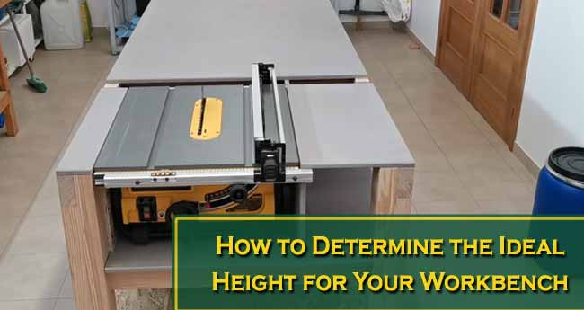 How to Determine the Ideal Height for Your Workbench