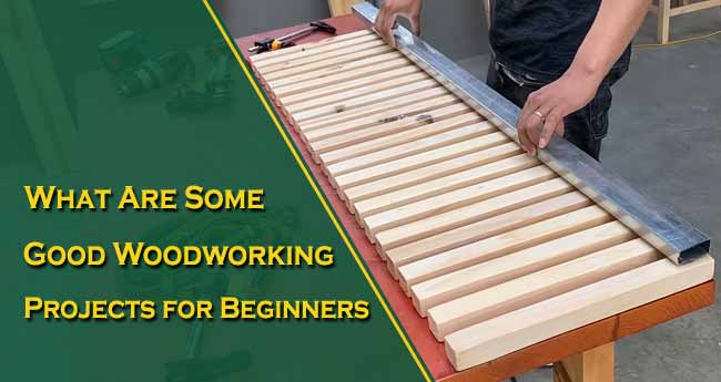 What Are Some Good Woodworking Projects for Beginners