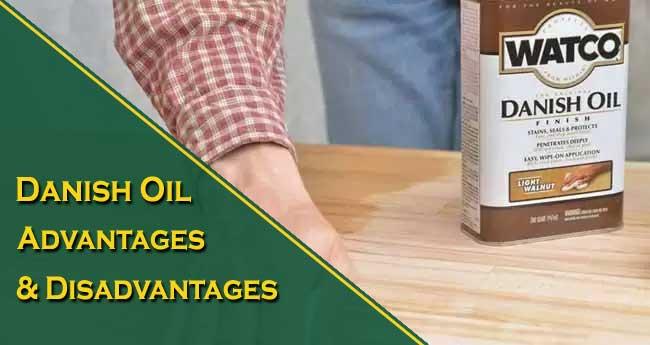 Danish Oil Advantages and Disadvantages