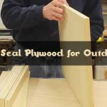 How to Seal Plywood for Outdoor Use?