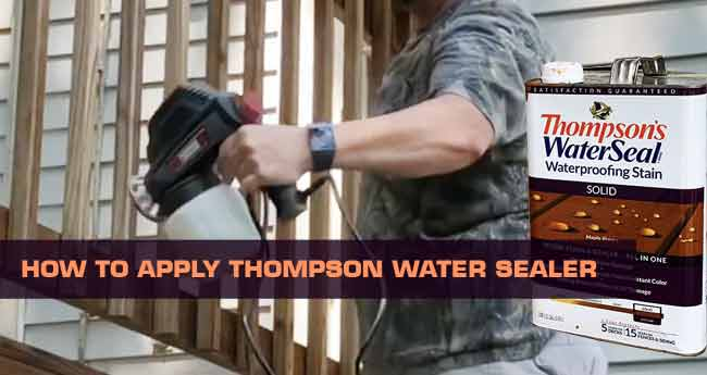 best way to apply Thompson's Water sealer