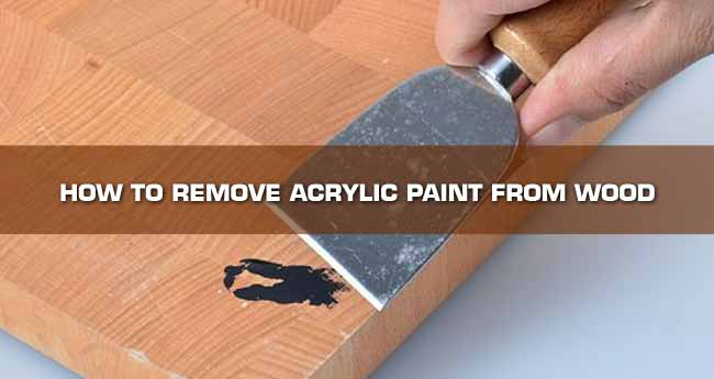 how do you get acrylic paint off of wood