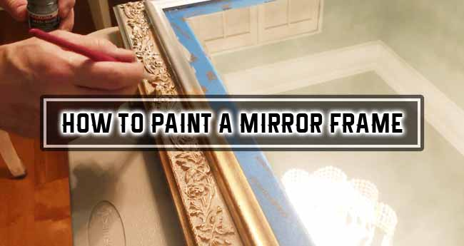 How To Paint A Mirror Frame 2 Simple, How To Paint A Gold Framed Mirror
