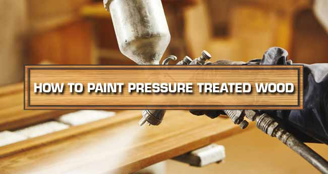  how to paint treated wood