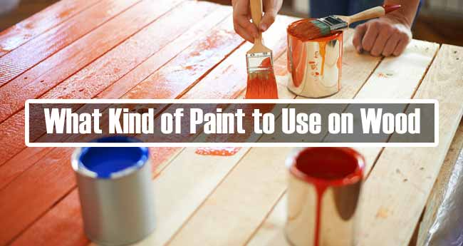 What kind of paint to use on wood