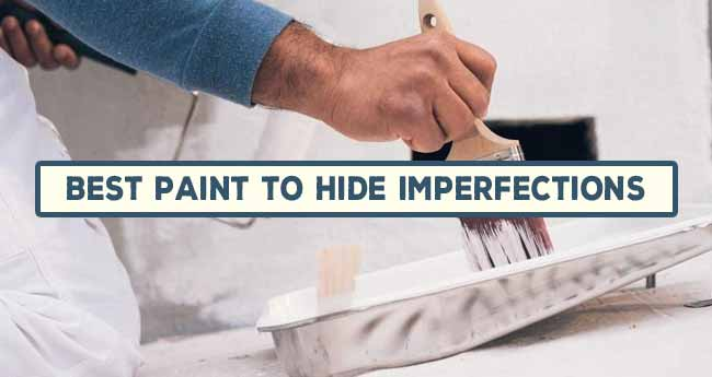 best paint to hide imperfections