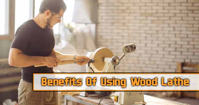 Benefits Of Using Wood Lathe