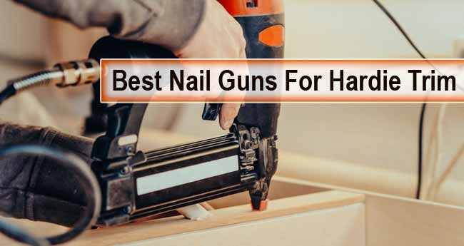 Best Nail Gun for Hardie Siding