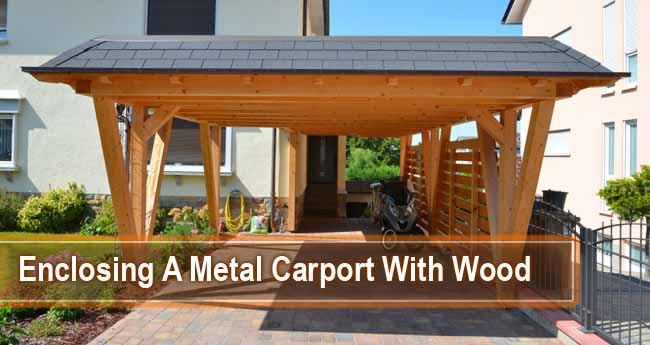 Enclosing A Metal Carport With Wood
